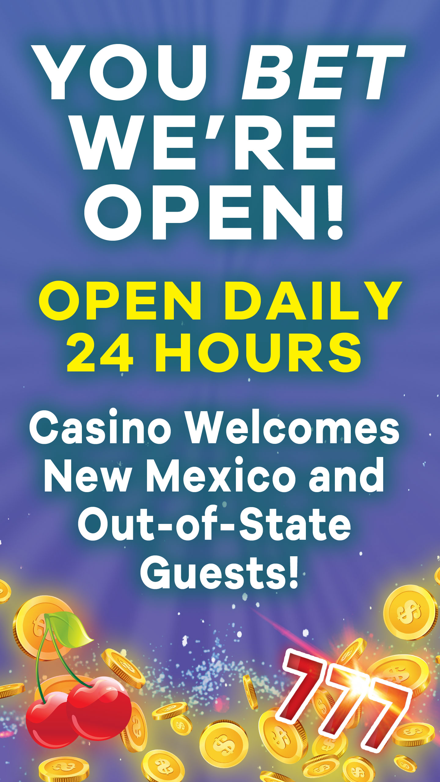 You Bet We're Open!